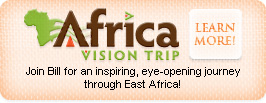 Africa Vision Trip - Join Bill for an inspiring, eye-opening journey through East Africa July 2-12, 2010!
