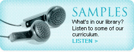 Samples - What's in our library? Listen to some of our curriculum.